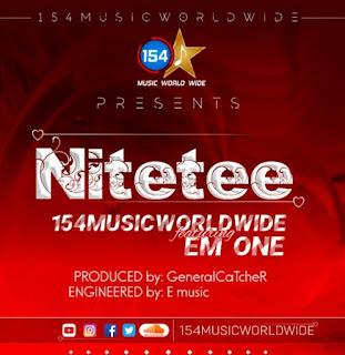DOWNLOAD AUDIO | 154musicworldwide ft Em one – Nitetee Mp3