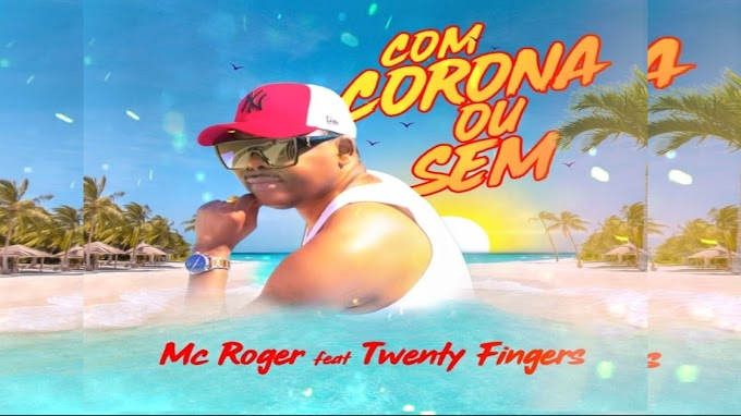 MC Roger - Com Corona Ou Sem (feat. Twenty Fingers) ( 2020 ) [DOWNLOAD]