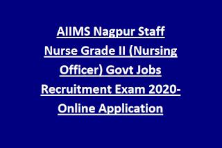 `AIIMS Nagpur Staff Nurse Grade II (Nursing Officer) Govt Jobs Recruitment Exam Notification 2020-Online Application