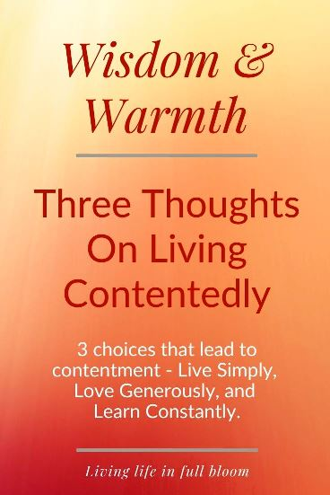 3 choices that lead to contentment - Live Simply, Love Generously, and Learn Constantly.