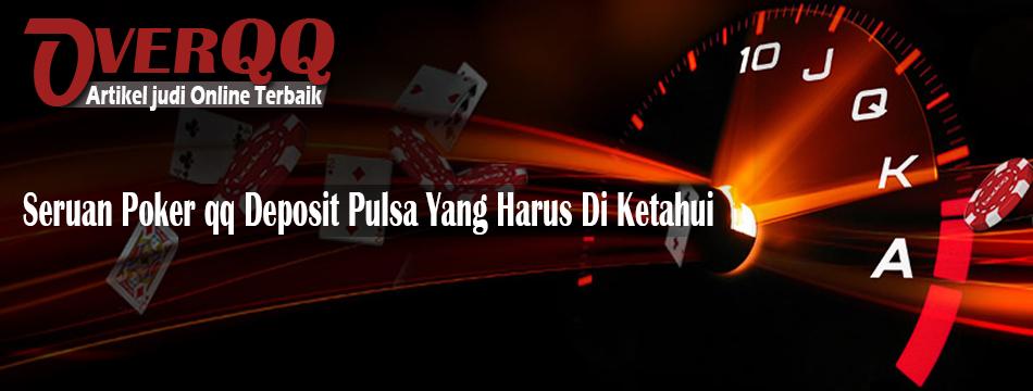 Seruan Poker qq Deposit Pulsa Yang Harus Di Ketahui
