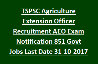 TSPSC Agriculture Extension Officer Recruitment AEO Exam Notification 851 Govt Jobs Last Date 31-10-2017