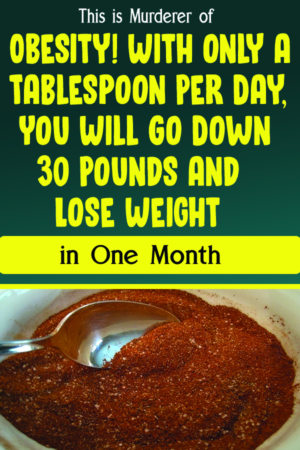 This is Murderer of Obesity! With only a Tablespoon Per Day, You Will Go Down 30 Pounds and Lose Weight in One Month