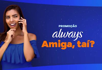 Promoção Always 2021 | Amiga, taí?