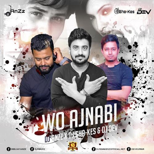 Wo Ajnabi Remix - DJ Anzz X DJ Sha-kes & DJ Dev