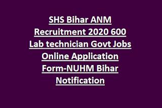 SHS Bihar ANM Recruitment 2020 600 Lab technician Govt Jobs Online Application Form-NUHM Bihar Notification