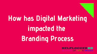 Digital marketing impact the branding process