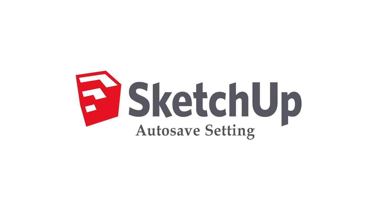 Cara Mengatur Autosave di Sketchup