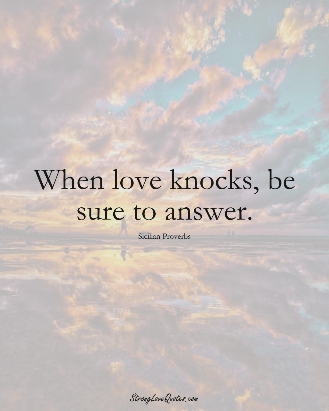 When love knocks, be sure to answer. (Sicilian Sayings);  #EuropeanSayings