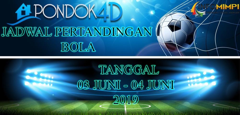 JADWAL PERTANDINGAN BOLA TANGGAL 03 JUNI – 04 JUNI 2019
