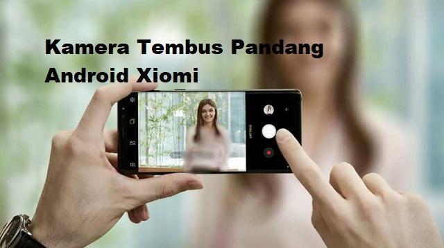 Kamera Tembus Pandang Android Xiomi