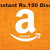 (Loot) Amazon: Get Instant Rs.150 Discount(No Minimum Purchase) -OFFER EXPIRED