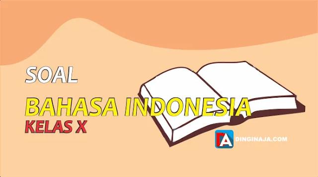 Soal Bahasa Indonesia Kelas X, Pilihan Ganda