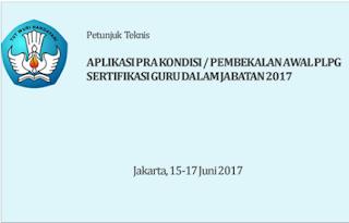 Petunjuk Teknis (Juknis) Aplikasi Pra Kondisi PLPG 2017