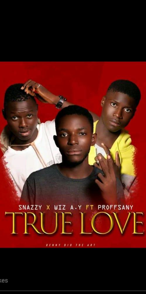 [Music] Wiz snazzy ft Wiz Abdul & Proffsany - True love #Arewapublisize