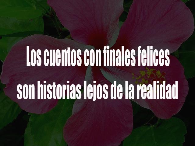 Los cuentos con finales felices son historias lejos de la realidad