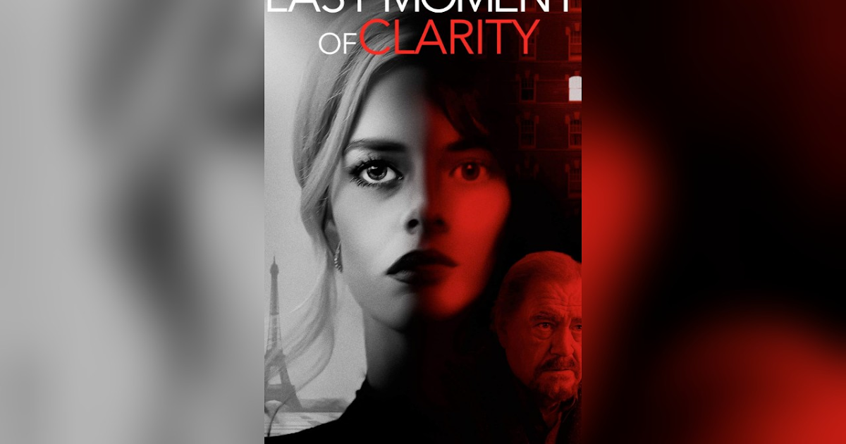 Movie Review: Is 'Last Moment Of Clarity' Clearly Worth Renting?   Eclectic Pop