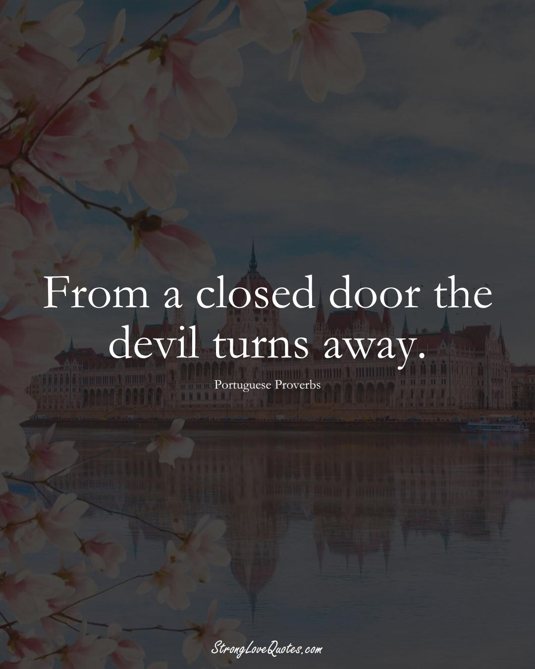 From a closed door the devil turns away. (Portuguese Sayings);  #EuropeanSayings