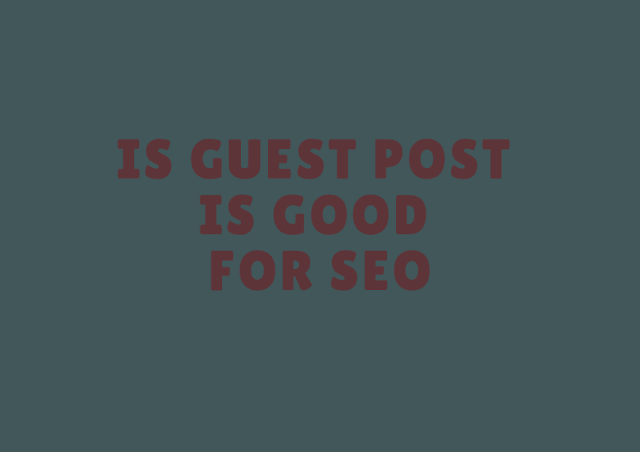 Is Guest Post is Good For Seo?