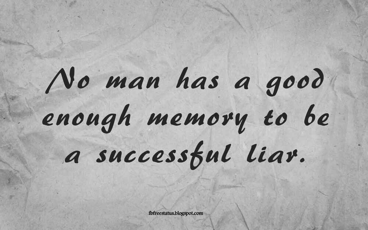 """No man has a good enough memory to be a successful liar."" -Quote from Abraham Lincoln"