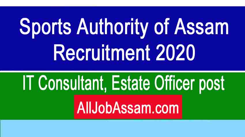 Sports Authority of Assam Recruitment 2020- IT Consultant, Estate Officer post