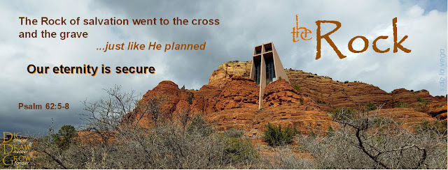 Image of church on a rocky hill bearing a large cross. Text in image says: The Rock of Salvation went to the cross and the grave just like He planned. Our eternity is secure. Psalm 62:5-8