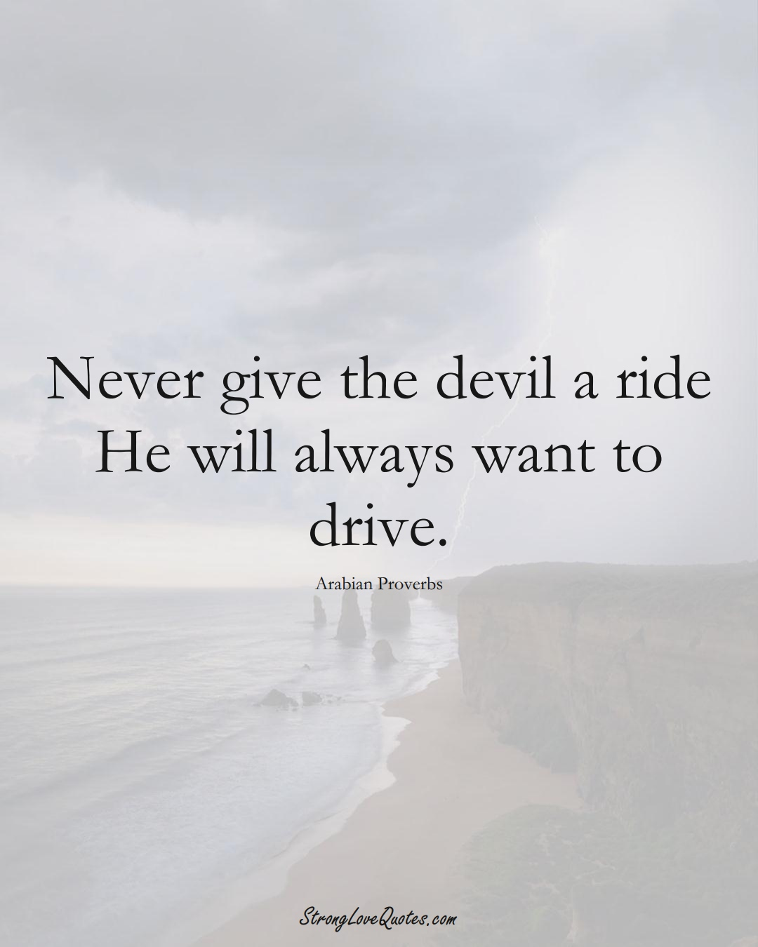 Never give the devil a ride He will always want to drive. (Arabian Sayings);  #aVarietyofCulturesSayings