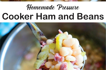 Homemade Pressure Cooker Ham and Beans