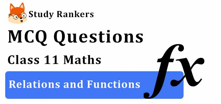 MCQ Questions for Class 11 Maths: Chapter 2 Relations and Functions