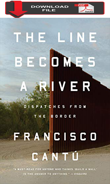 [PDF Download 2019] The Line Becomes a River: Dispatches from the Border