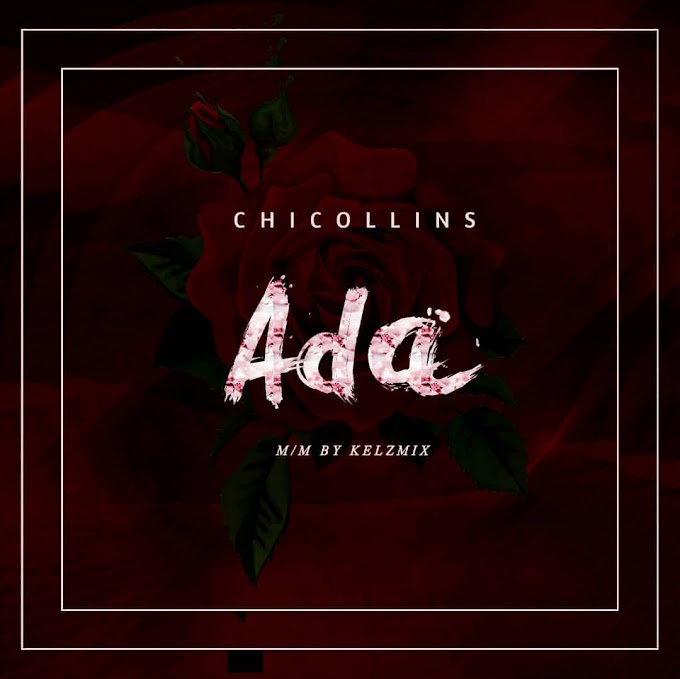 [New Song] Chicollins - Ada (Download Mp3)