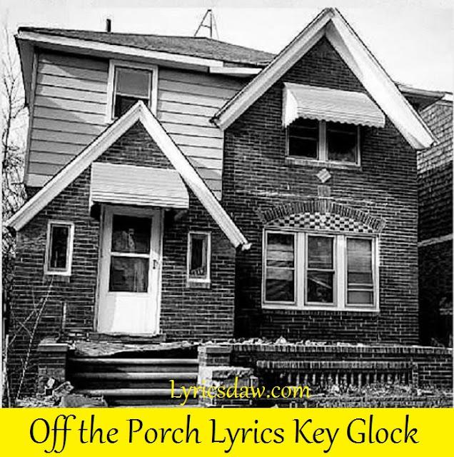 Off the Porch Lyrics Key Glock