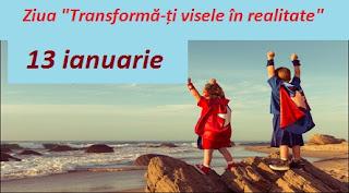 """13 ianuarie: Ziua """"Transformă-ți visele în realitate"""""""
