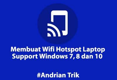 Membuat WiFi Hotspot Sendiri di Laptop Support Windows 7, 8 dan 10