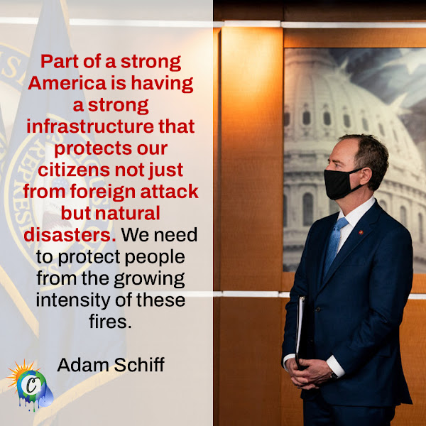 Part of a strong America is having a strong infrastructure that protects our citizens not just from foreign attack but natural disasters. We need to protect people from the growing intensity of these fires. — Representative Adam B. Schiff, California Democrat who heads the House Intelligence Committee
