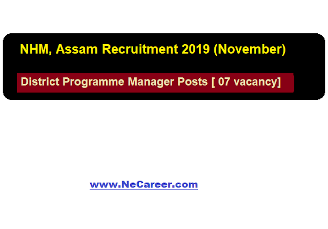 NHM, Assam Recruitment 2019 (November) | District Programme Manager Posts [ 07 vacancy]
