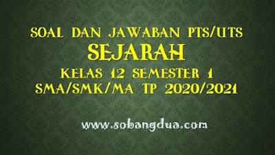 Soal dan Jawaban PTS/UTS SEJARAH Kelas XII Semester 1 SMA/SMK/MA Kurikulum 2013 TP 2020/2021