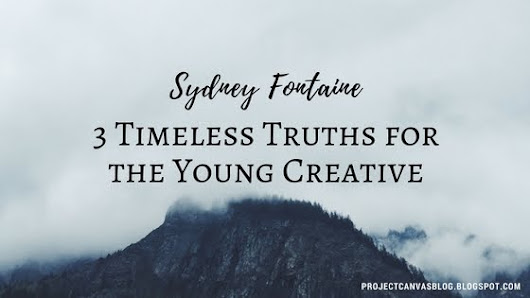Project Canvas: Sydney Fontaine: 3 Timeless Truths for the Young Creative