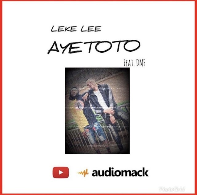 [Music] Leke Lee – Ayetoto