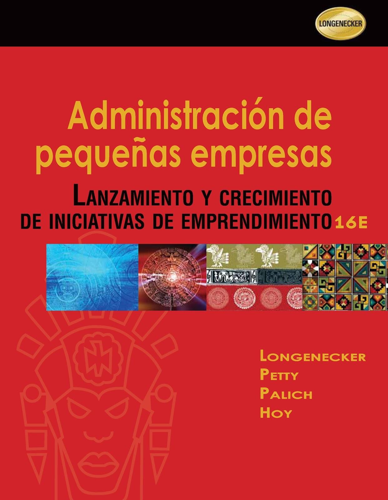 Administración de pequeñas empresas: Lanzamiento y crecimiento de iniciativas de emprendimiento, 16va. Edición – Justin G. Longenecker