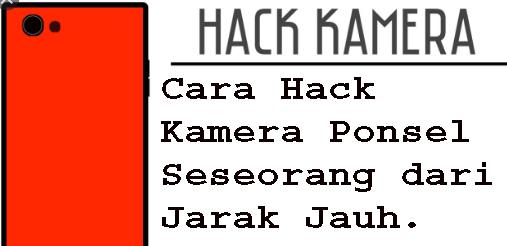 Cara Hack Kamera Ponsel Seseorang dari Jarak Jauh.