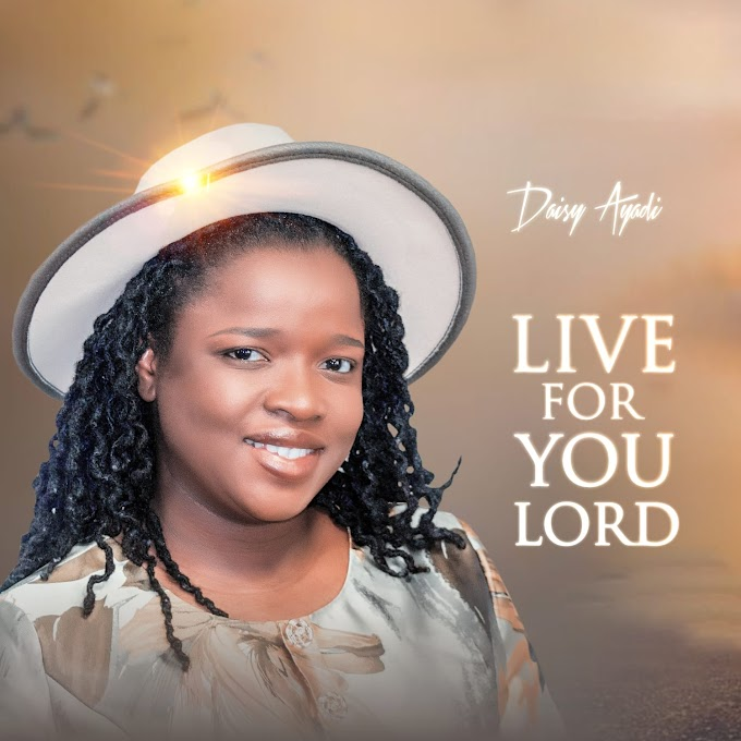 Music: LIVE FOR YOU LORD - Daisy Ayadi
