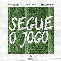 Download Música Segue O Jogo - Atitude 67 e Thiaguinho (ANALAGA) Mp3