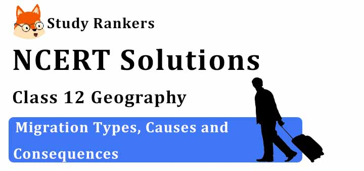 NCERT Solutions for Class 12 Geography Chapter 2 Migration Types, Causes and Consequences