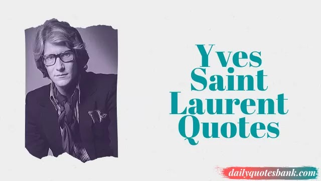 Yves Saint Laurent Quotes About Accessories, Mackup, Women and Fashion