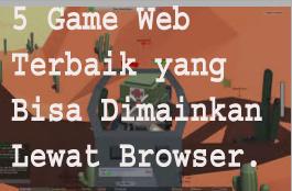 5 Game Web Terbaik yang Bisa Dimainkan Lewat Browser. 1