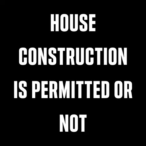 House Construction Is Permitted Or Not