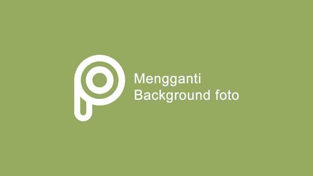 Mengganti Background Foto