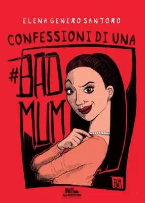 Confessioni di una #badmum