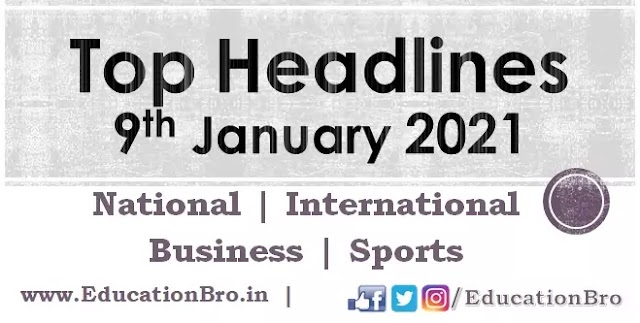 Top Headlines 9th January 2021: EducationBro